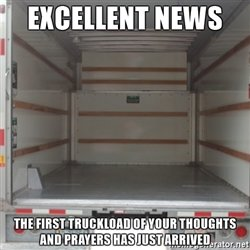 excellent-news-the-first-truckload-of-your-thoughts-and-prayers-has-just-arrived